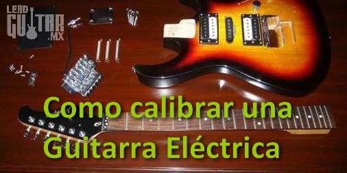 ¿Cómo calibrar una guitarra eléctrica?